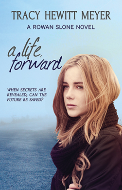 A Life Forward, A Rowan Sloane Novel by Tracy Hewitt Meyer